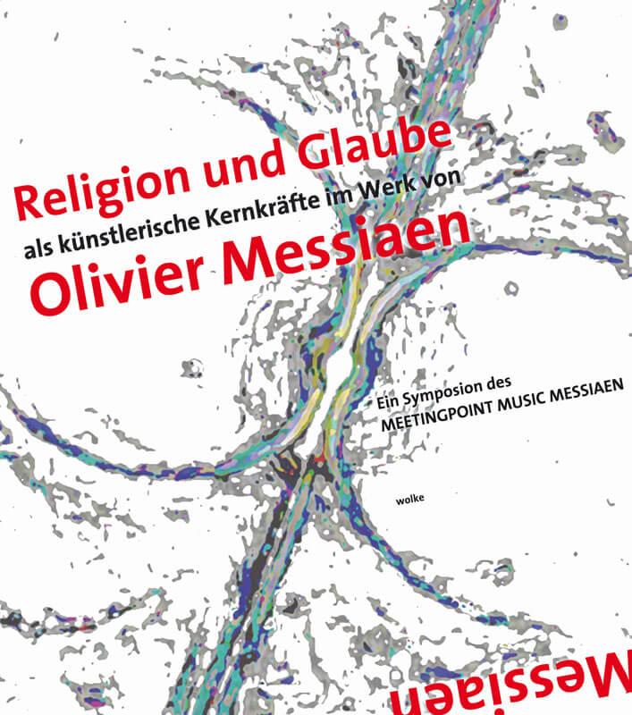 Albrecht Goetze, Jörn Peter Hiekel (Hrsg.), Religion und Glaube als künstlerische Kernkräfte im Werk von Olivier Messiaen
