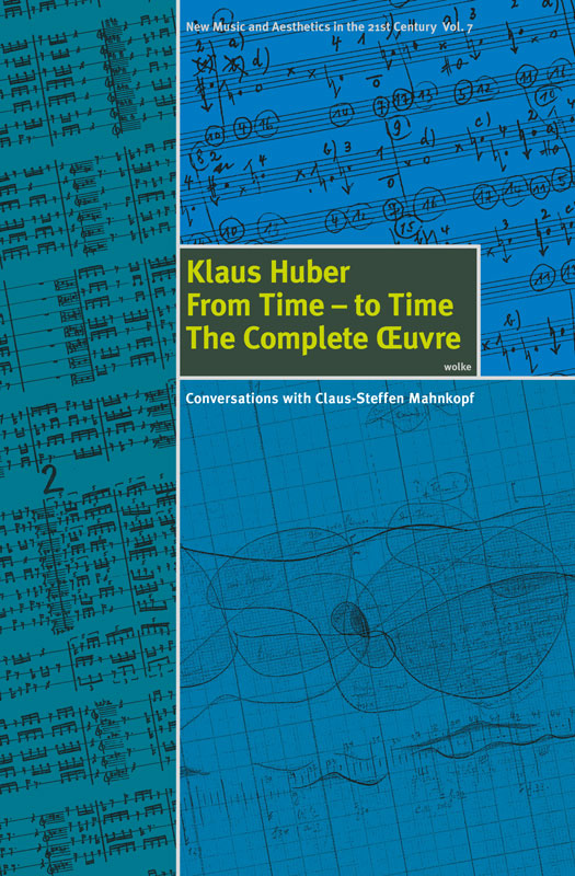 Klaus Huber, From Time – to Time. The Complete Œuvre