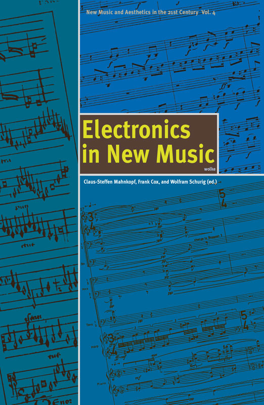 Claus-Steffen Mahnkopf, Frank Cox and Wolfram Schurig (eds.), Electronics in New Music