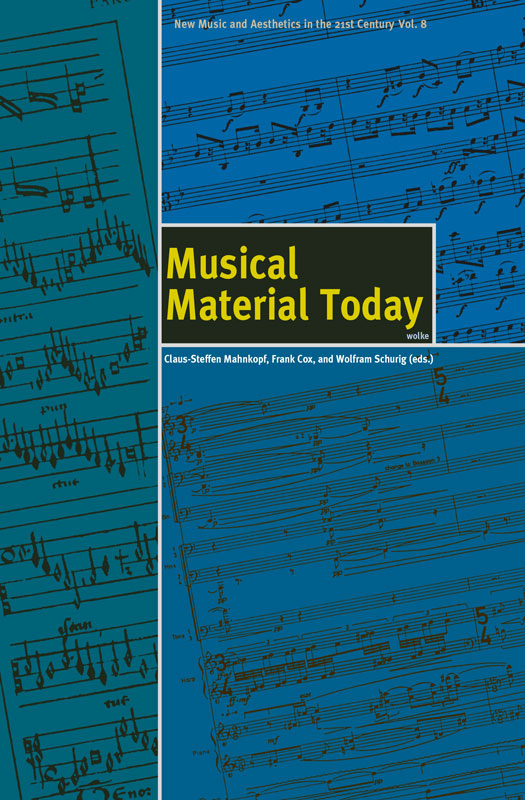 Claus-Steffen Mahnkopf, Frank Cox, and Wolfram Schurig (eds.), Musical Material Today