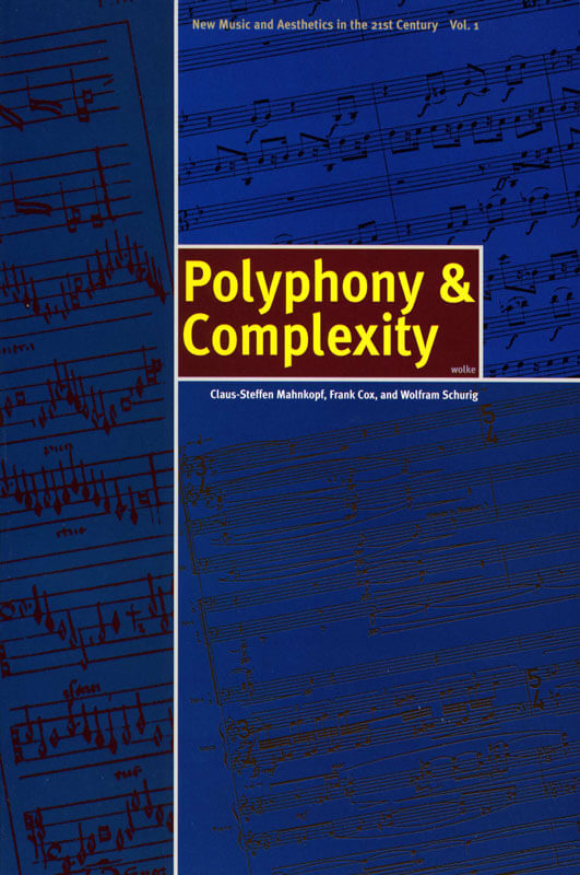 Claus-Steffen Mahnkopf, Frank Cox, and Wolfram Schurig (eds.), Polyphony & Complexity