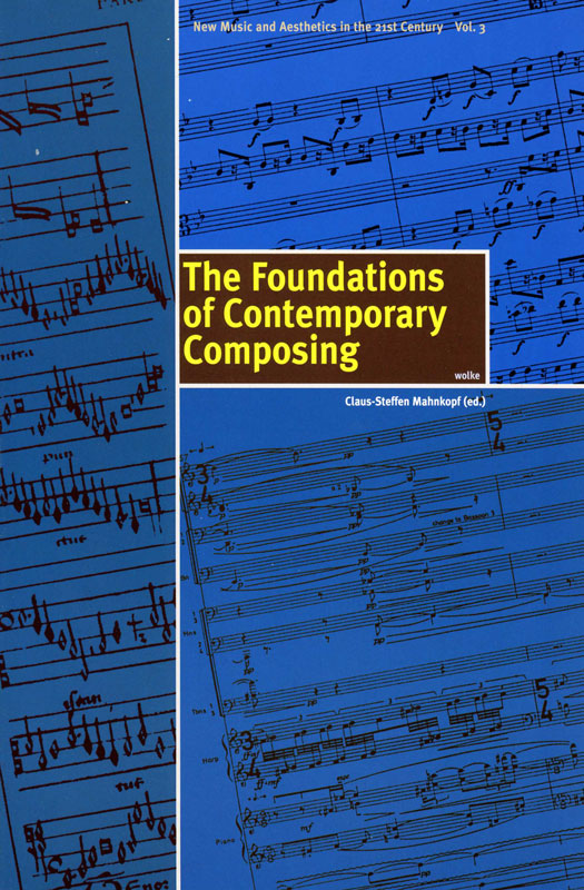 Claus-Steffen Mahnkopf (ed.), The Foundations of Contemporary Composing