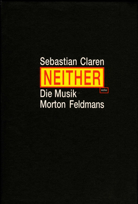 Sebastian Claren, Neither. Die Musik Morton Feldmans
