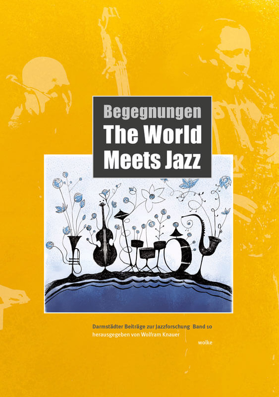 Wolfram Knauer (Hg.), Begegnungen – The World meets Jazz