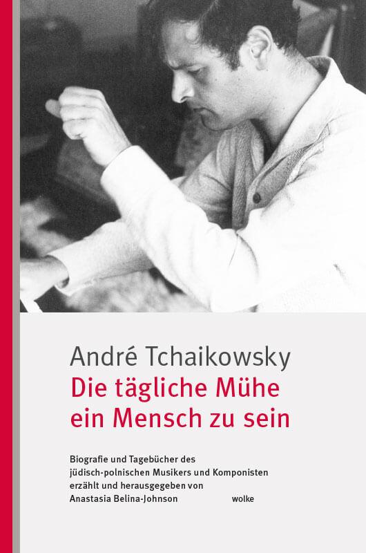 André Tchaikowsky, Die tägliche Mühe ein Mensch zu sein