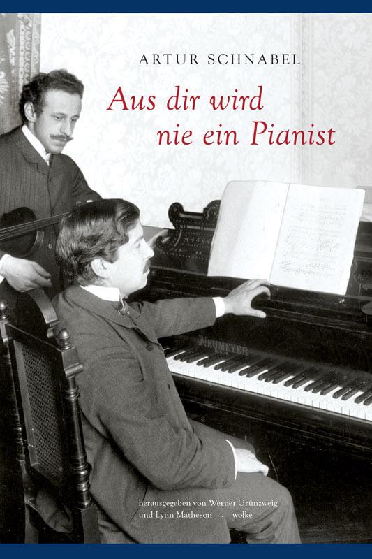 Artur Schnabel, Aus dir wird nie ein Pianist
