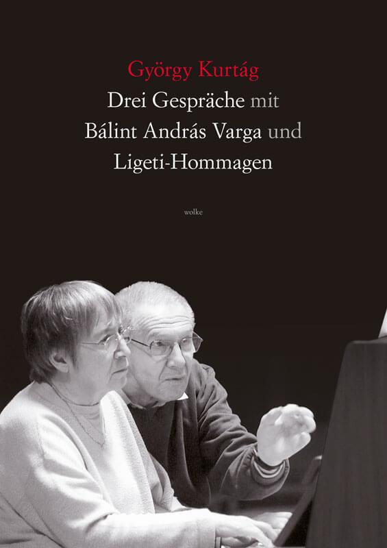 György Kurtág, Drei Gespräche mit Bálint András Varga und Ligeti-Hommagen