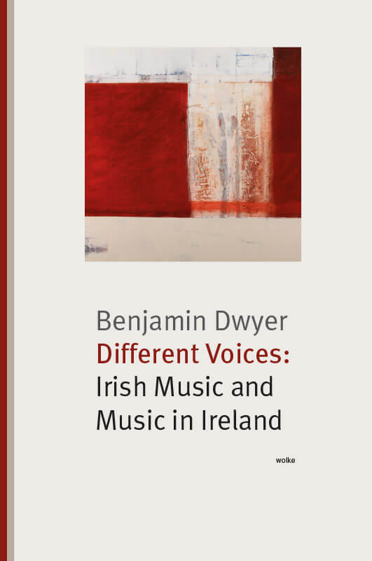 Benjamin Dwyer, Different Voices: Irish Music and Music in Ireland