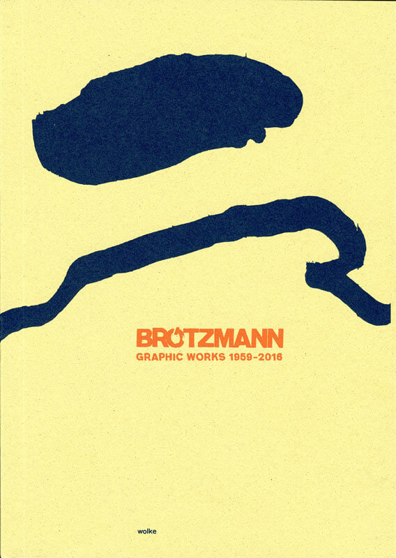 Brötzmann, Graphic Works 1959-2016