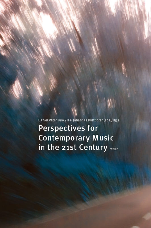 Dániel Péter Biró / Kai Johannes Polzhofer (eds./Hg.), Perspectives for Contemporary Music in the 21st Century