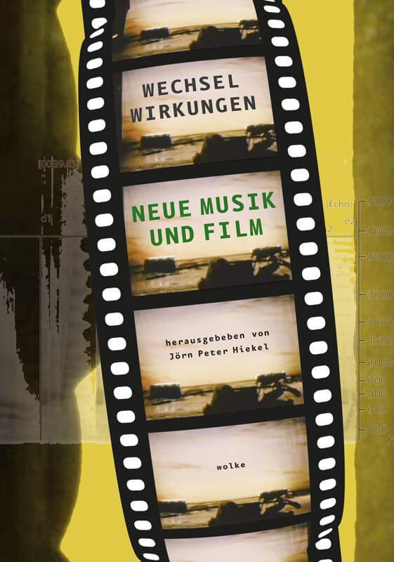 Jörn Peter Hiekel (Hg.), Wechselwirkungen. Neue Musik und Film