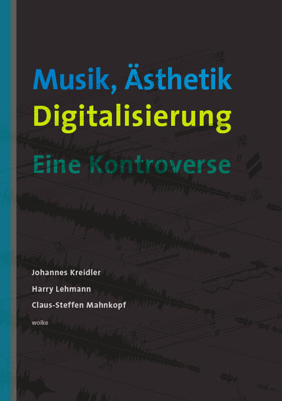 Johannes Kreidler, Harry Lehmann und Claus-Steffen Mahnkopf, Musik, Ästhetik, Digitalisierung Eine Kontroverse