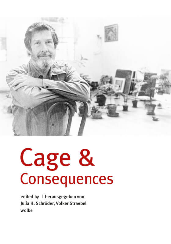 Julia H. Schröder, Volker Straebel (eds./hg.), Cage & Consequences