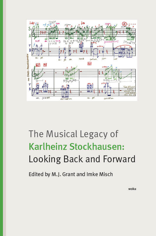 M.J. Grant and Imke Misch (eds.) , The Musical Legacy of Karlheinz Stockhausen