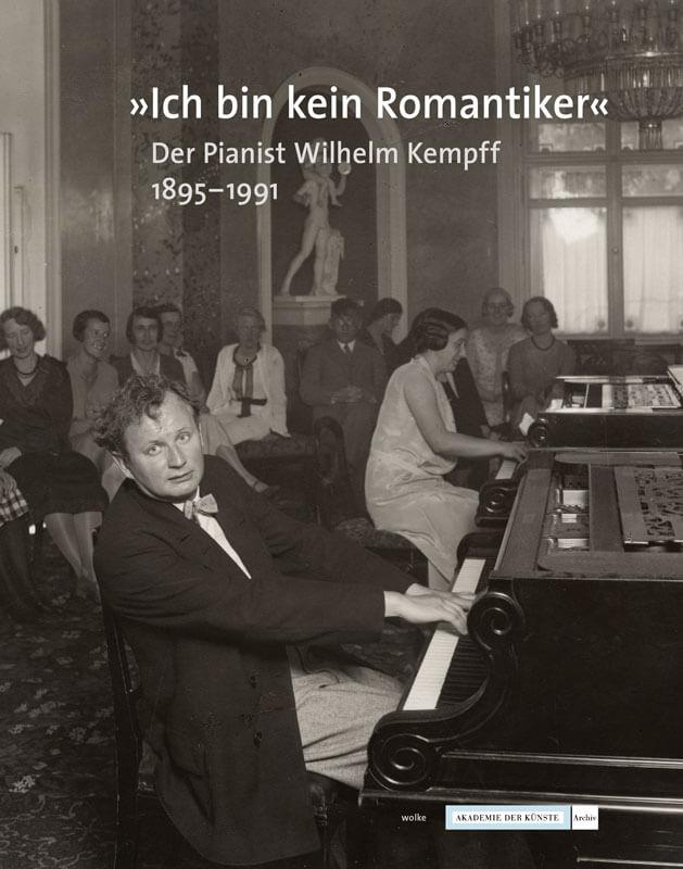 Werner Grünzweig, »Ich bin kein Romantiker«. Der Pianist Wilhelm Kempff 1895-1991