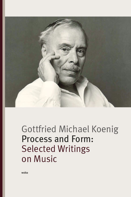 Gottfried Michael Koenig, Process and Form: Selected Writings on Music