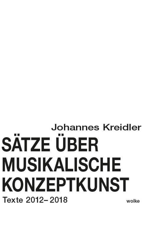 Johannes Kreidler, Sätze über musikalische Konzeptkunst, Texte 2012–2018