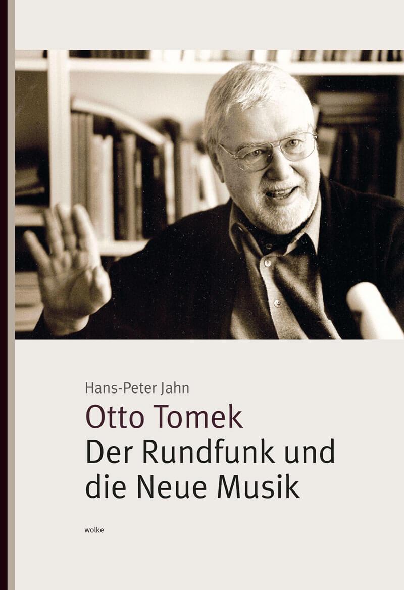Hans-Peter Jahn, Otto Tomek der Rundfunk und die Neue Musik