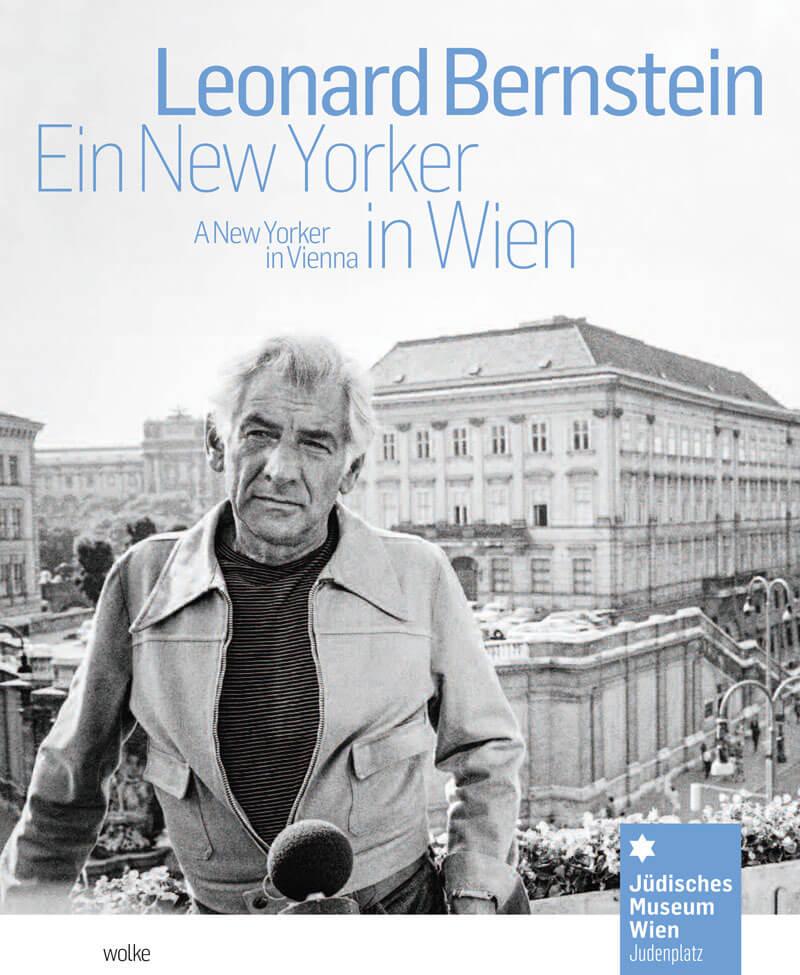 Werner Hanak, Leonard Bernstein, ein New Yorker in Wien. Leonard Bernstein. A New Yorker in Vienna.