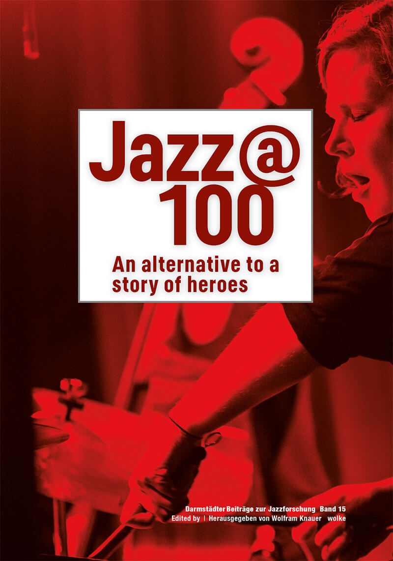 Wolfram Knauer, Jazz @ 100, An alternative to a story of heroes