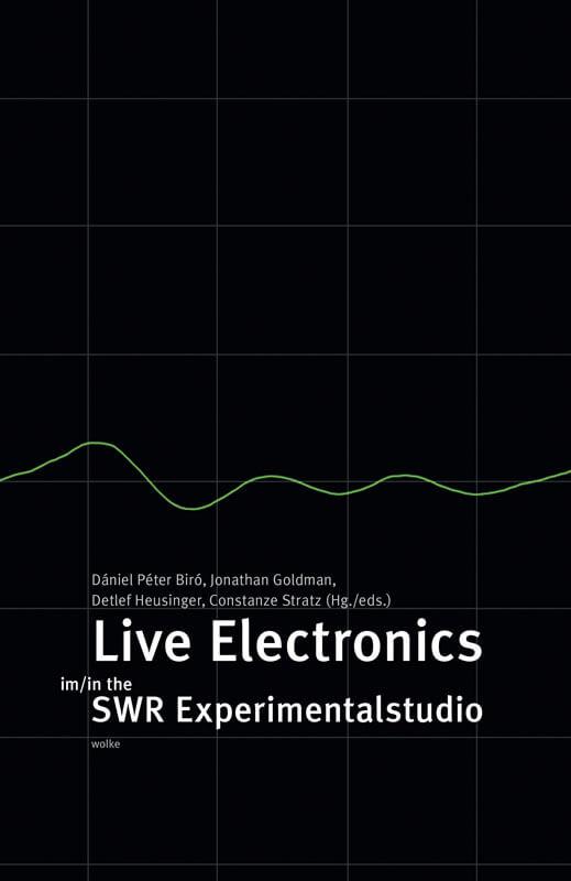 Dániel Péter Biró, Jonathan Goldman, Detlef Heusinger and Constanze Stratz, Live Electronics im/in the SWR Experimentalstudio