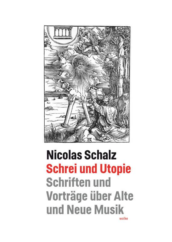 Nicolas Schalz, Schrei und Utopie, Schriften und Vorträge über Alte und Neue Musik