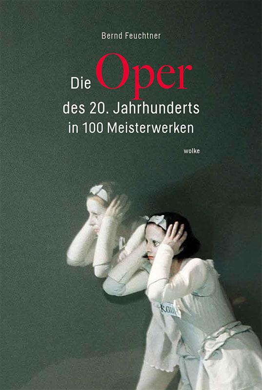 Bernd Feuchtner, Die Oper des 20. Jahrhunderts in 100 Meisterwerken